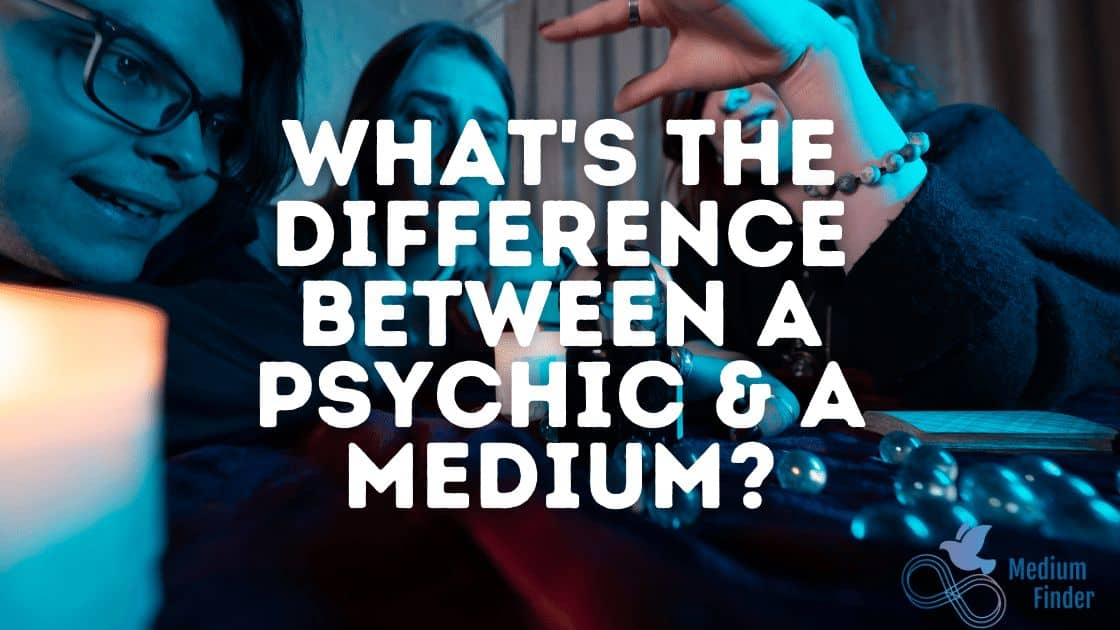 What's the Difference Between a Psychic & a Medium?