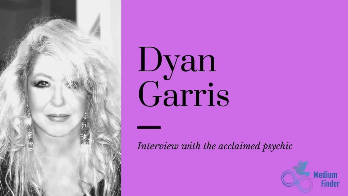 Interview with Dyan Garris, Psychic