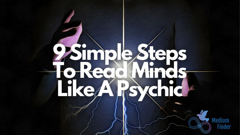 How To Read Minds Like A Psychic (9 Simple Steps)