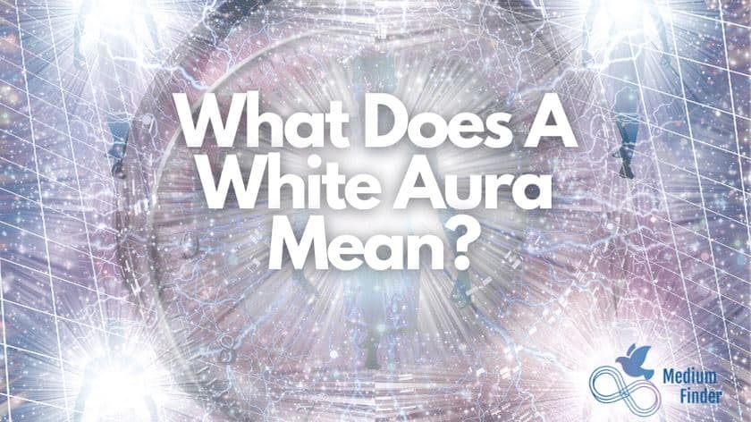 White Aura Meaning, What Does A White Aura Mean?