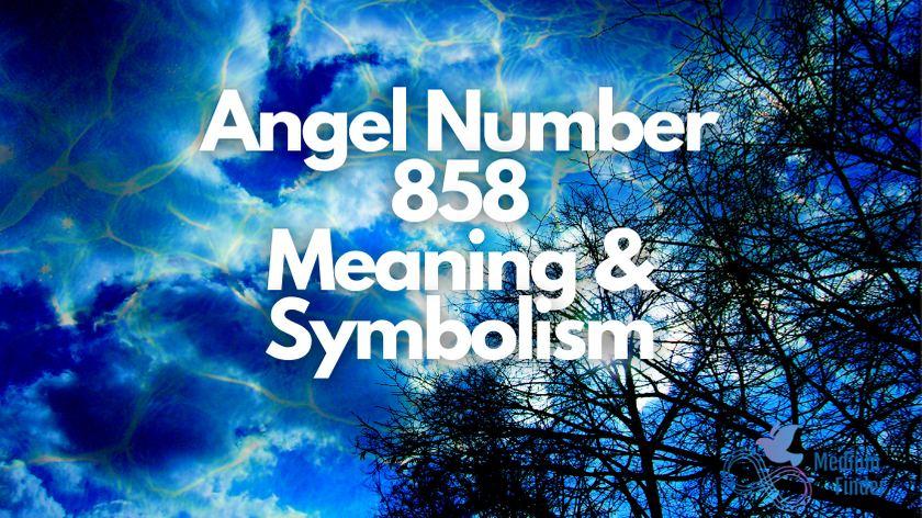 Angel Number 858 Meaning & Symbolism