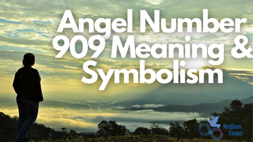 Angel Number 909 Meaning & Symbolism