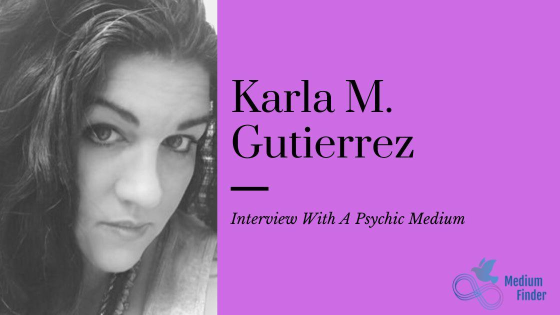 Karla M. Gutierrez Psychic Medium Interview