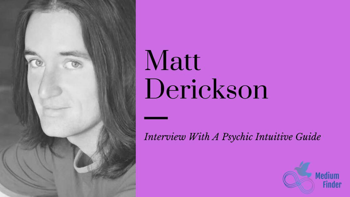 Matt Derickson Psychic Interview